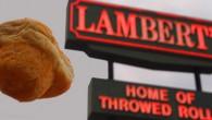 Lambert's... Home of the Throwed Rolls